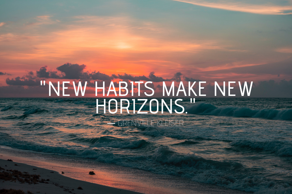 New habits make new horizons. Inspirational and Motivational Quotes